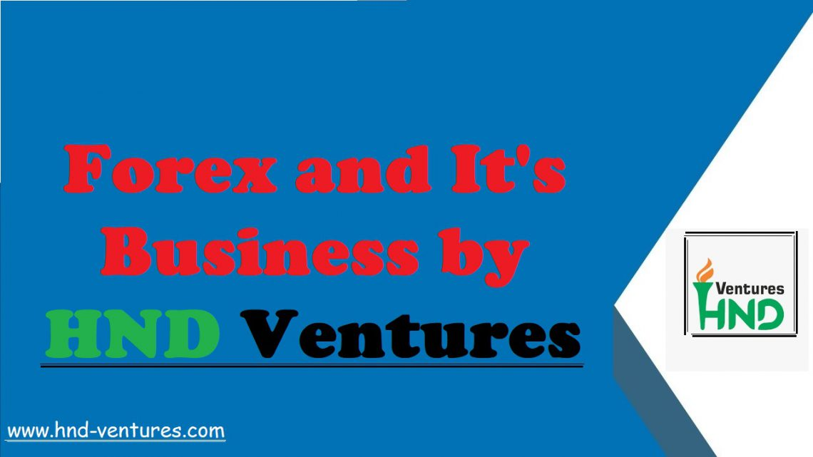 About Forex and It's Business by HND Ventures